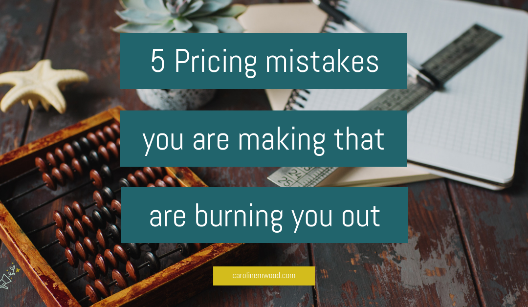 5 pricing mistakes you are making that are burning you out