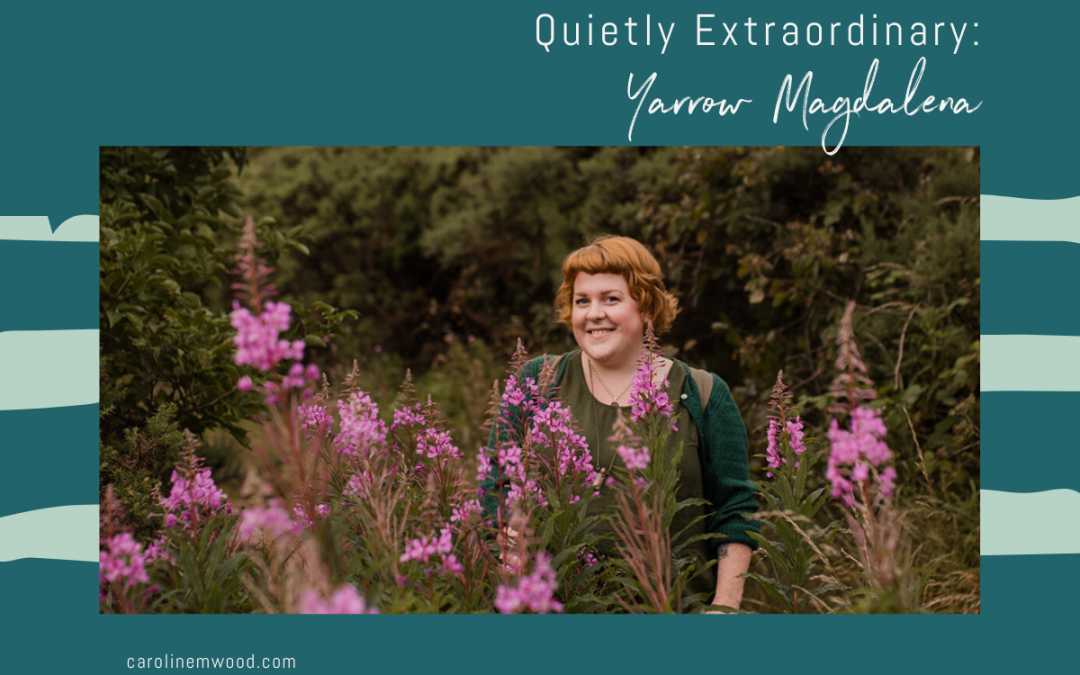 Quietly Extraordinary: Yarrow Magdalena