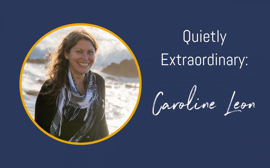 Quietly Extraordinary – Caroline Leon